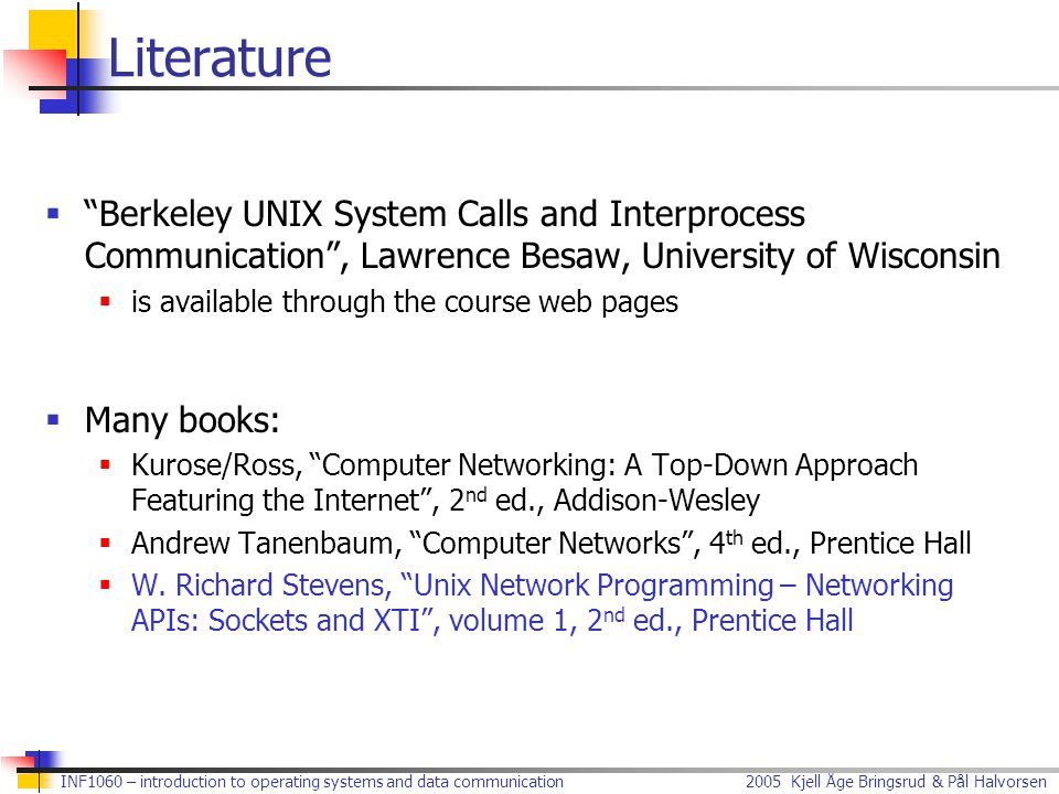 Literature Berkeley UNIX System Calls and Interprocess Communication , Lawrence Besaw, University of Wisconsin.