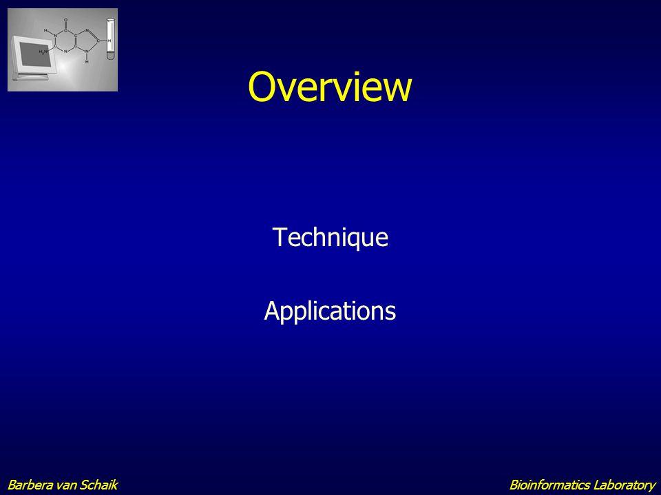 Overview Technique Applications Barbera van Schaik