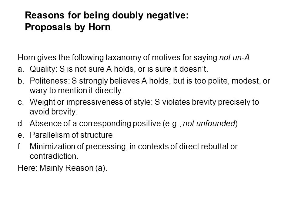 Reasons for being doubly negative: Proposals by Horn