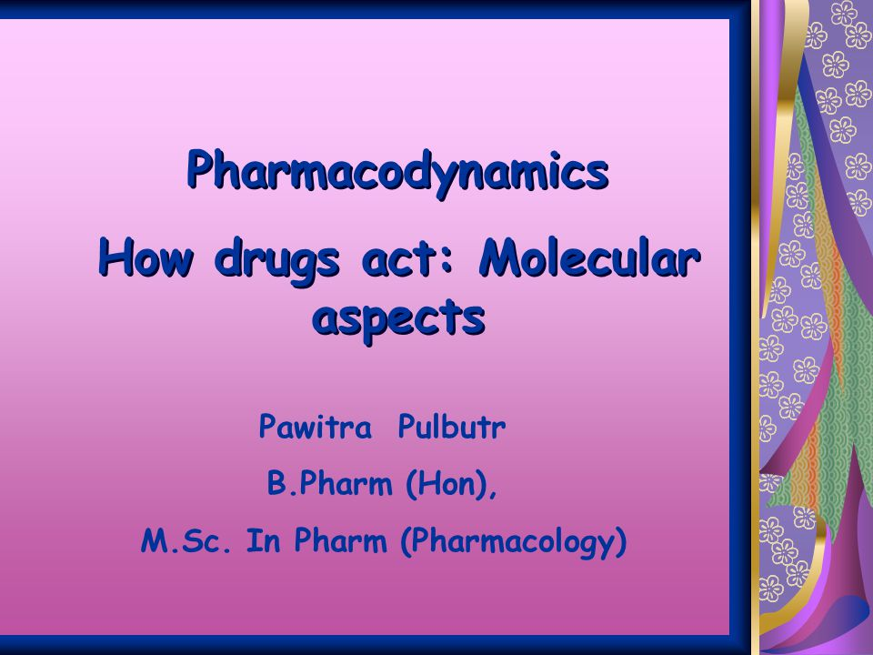 How drugs act: Molecular aspects M.Sc. In Pharm (Pharmacology)