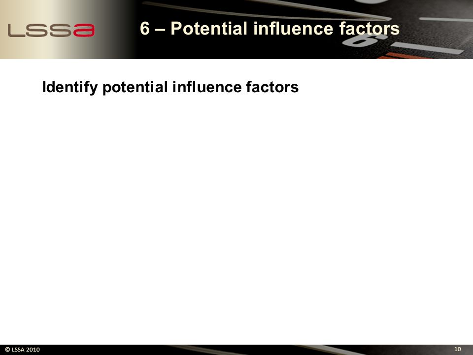 6 – Potential influence factors
