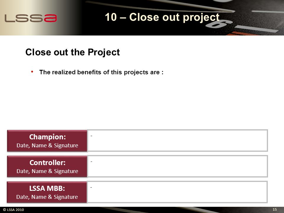 10 – Close out project Close out the Project Champion: Controller: