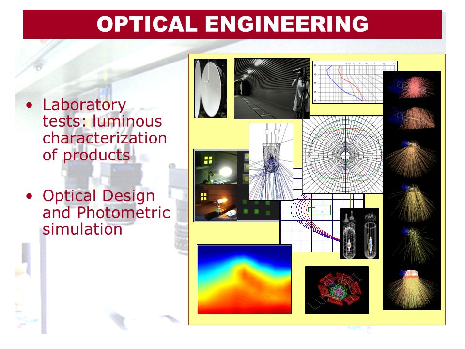 OPTICAL ENGINEERING Laboratory tests: luminous characterization of products. Optical Design and Photometric simulation.