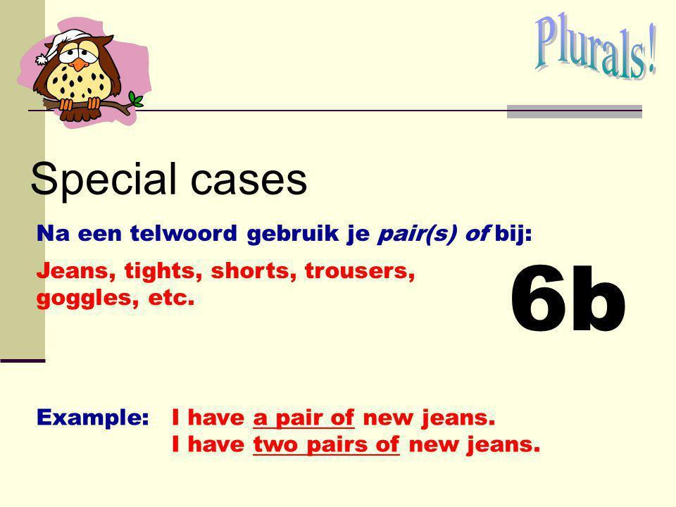 6b Special cases Plurals! Na een telwoord gebruik je pair(s) of bij:
