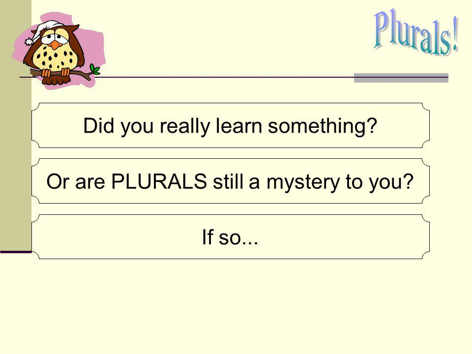 Plurals! Did you really learn something