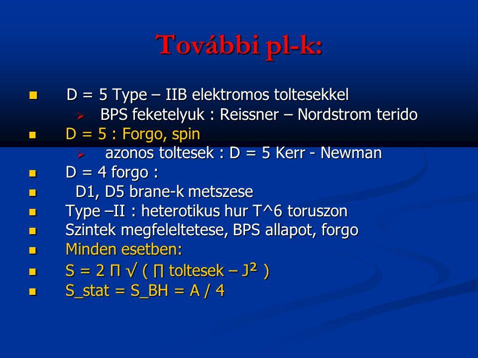 További pl-k: D = 5 Type – IIB elektromos toltesekkel