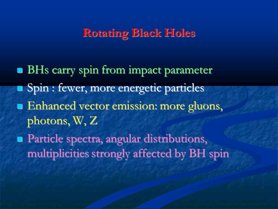 Rotating Black Holes BHs carry spin from impact parameter. Spin : fewer, more energetic particles.