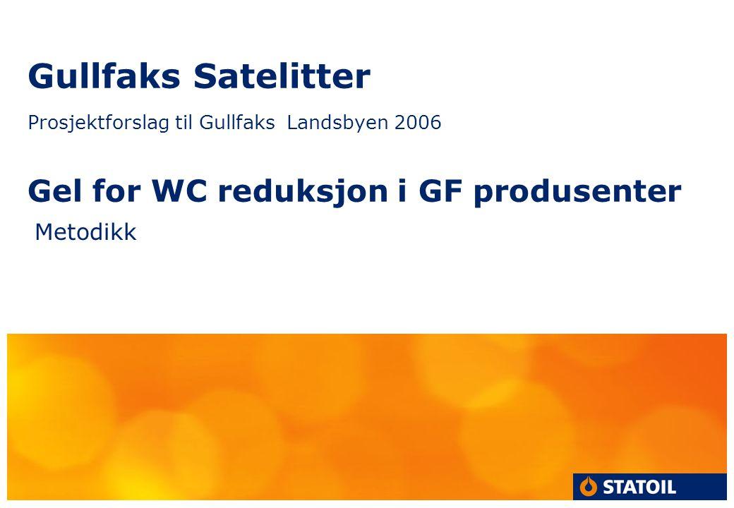 Gullfaks Satelitter Prosjektforslag til Gullfaks Landsbyen 2006 Gel for WC reduksjon i GF produsenter