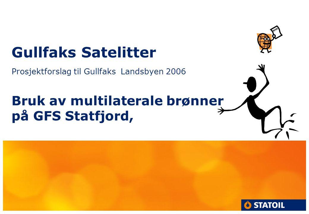 Gullfaks Satelitter Prosjektforslag til Gullfaks Landsbyen 2006 Bruk av multilaterale brønner på GFS Statfjord,
