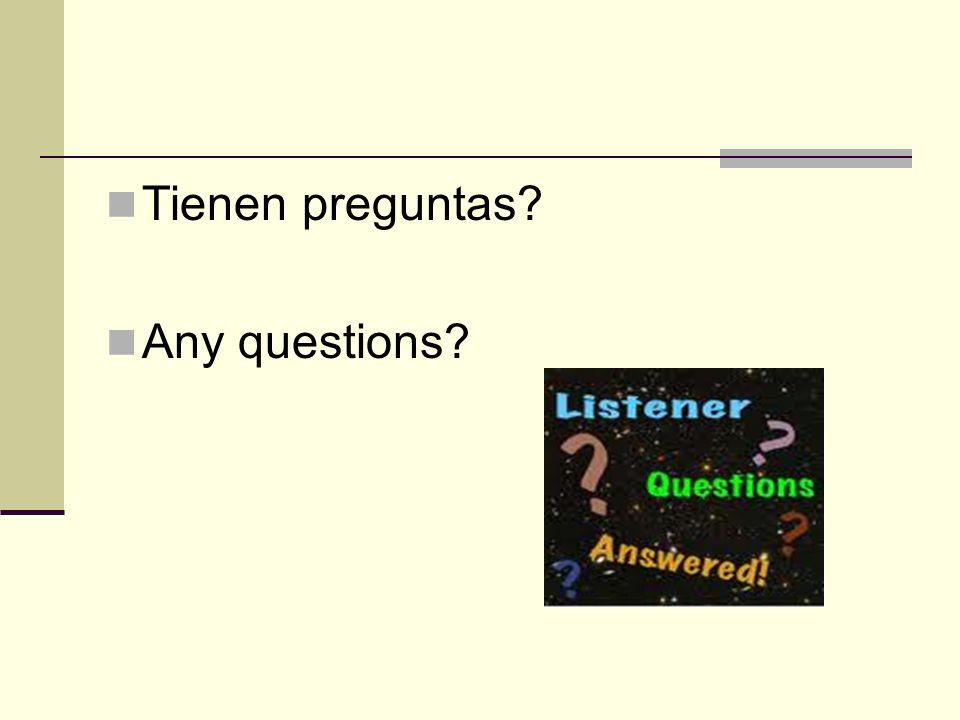Tienen preguntas Any questions