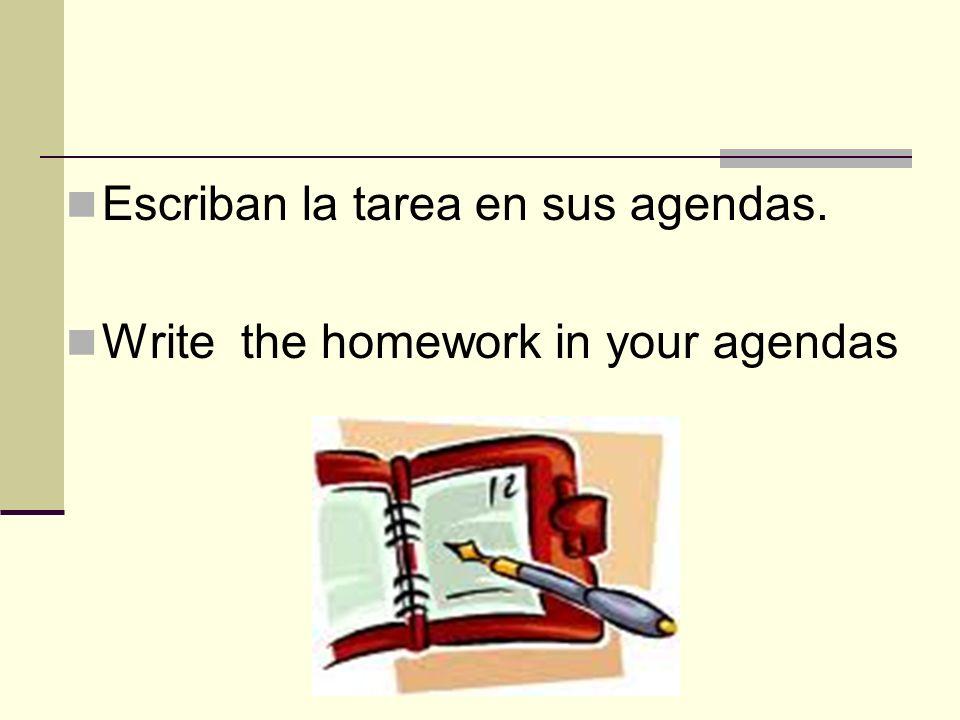 Escriban la tarea en sus agendas.