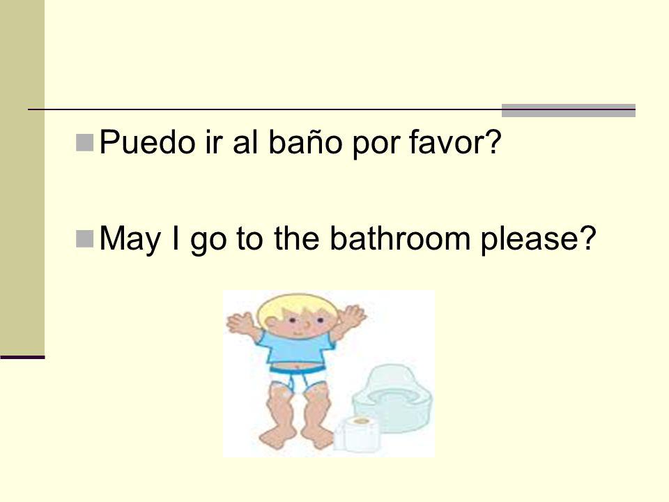 Puedo ir al baño por favor