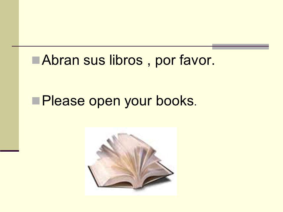 Abran sus libros , por favor.
