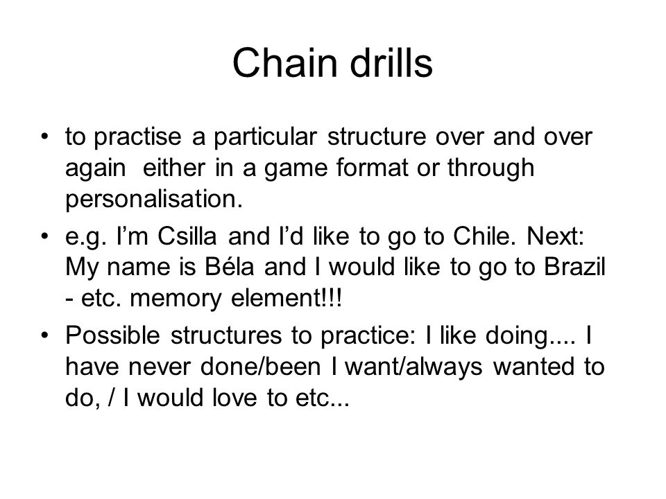 Chain drills to practise a particular structure over and over again either in a game format or through personalisation.