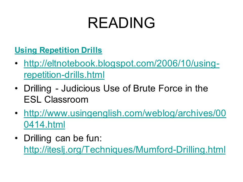 READING Using Repetition Drills. http://eltnotebook.blogspot.com/2006/10/using-repetition-drills.html.