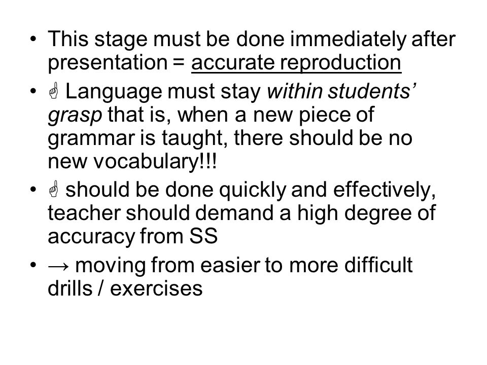 This stage must be done immediately after presentation = accurate reproduction