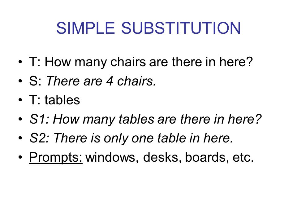 SIMPLE SUBSTITUTION T: How many chairs are there in here