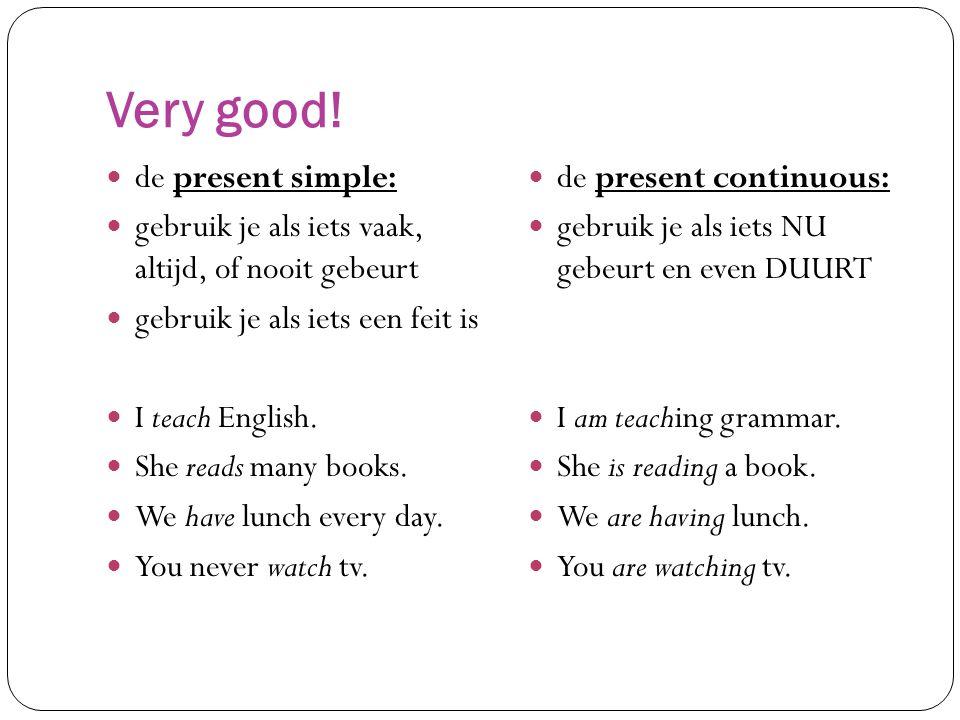Very good! de present simple: