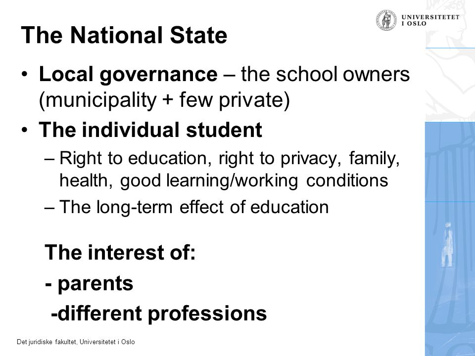 The National State Local governance – the school owners (municipality + few private) The individual student.
