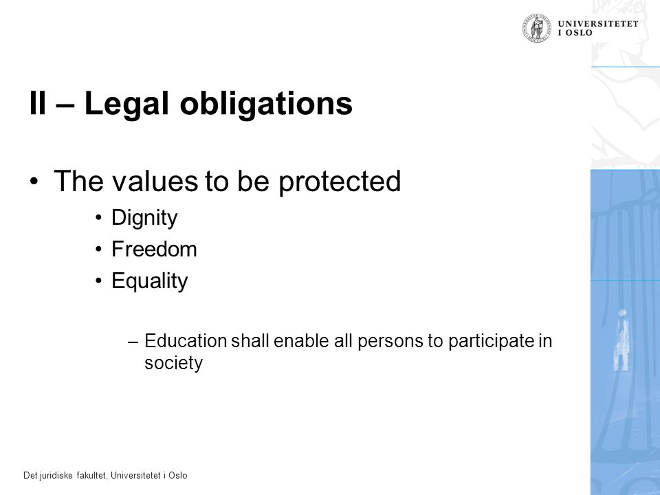 II – Legal obligations The values to be protected Dignity Freedom