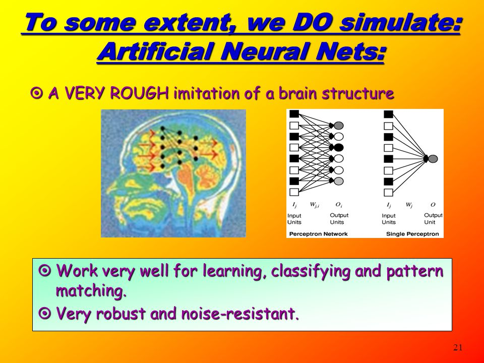 To some extent, we DO simulate: Artificial Neural Nets: