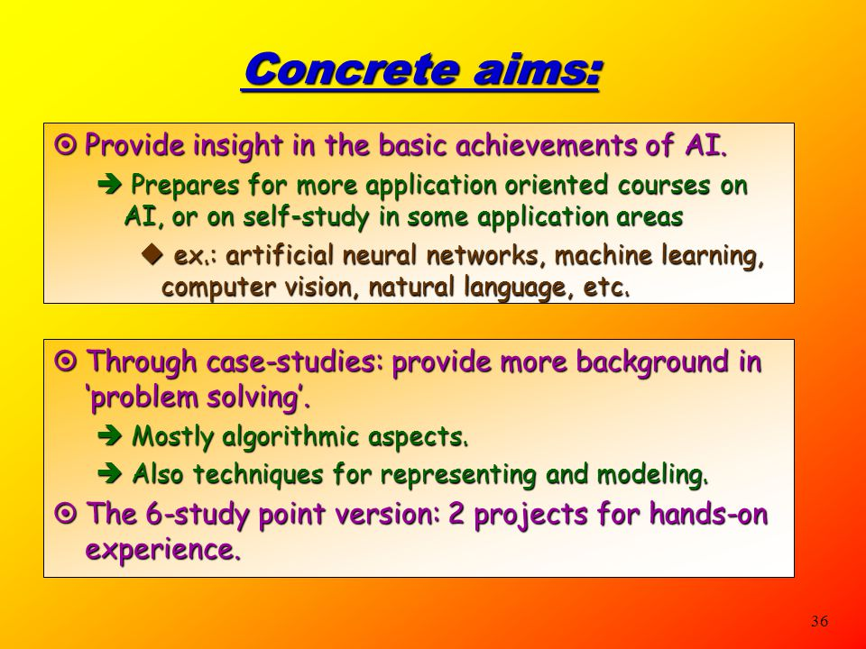 Concrete aims: Provide insight in the basic achievements of AI.