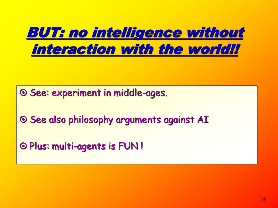 BUT: no intelligence without interaction with the world!!