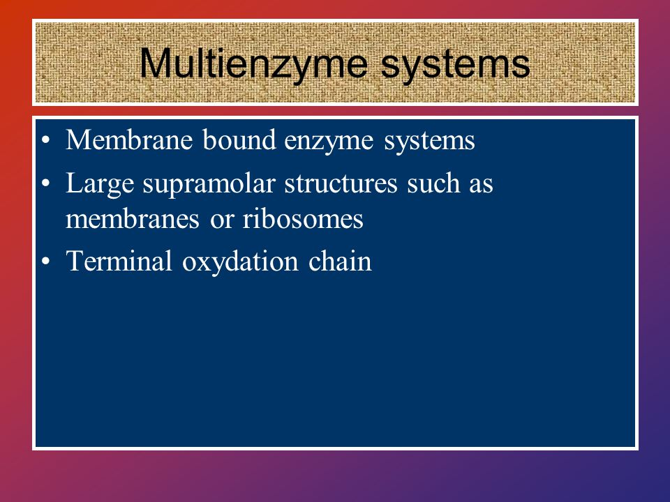 Multienzyme systems Membrane bound enzyme systems