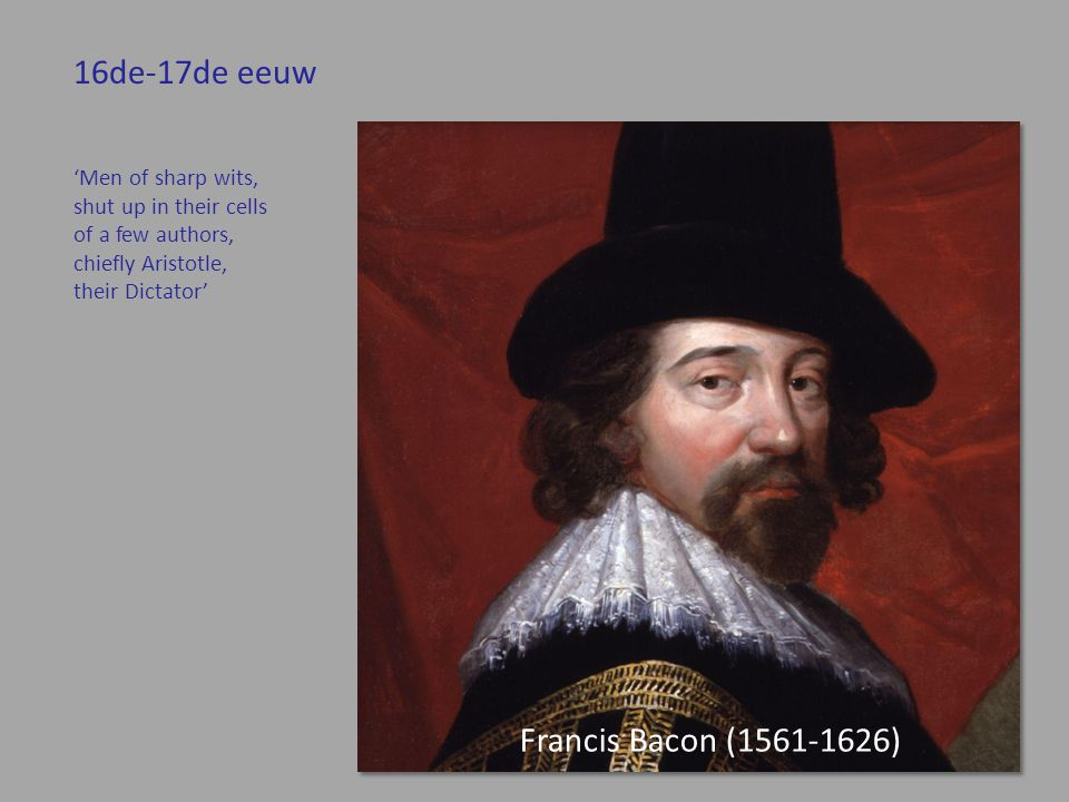 16de-17de eeuw Francis Bacon (1561-1626) 'Men of sharp wits,