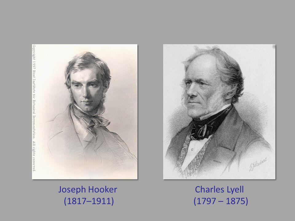 Joseph Hooker (1817–1911) Charles Lyell (1797 – 1875)