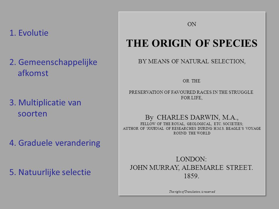 THE ORIGIN OF SPECIES 1. Evolutie 2. Gemeenschappelijke afkomst