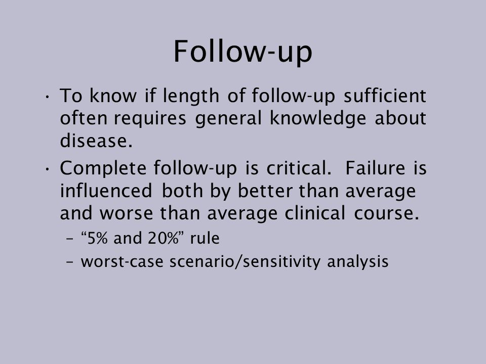 Follow-up To know if length of follow-up sufficient often requires general knowledge about disease.