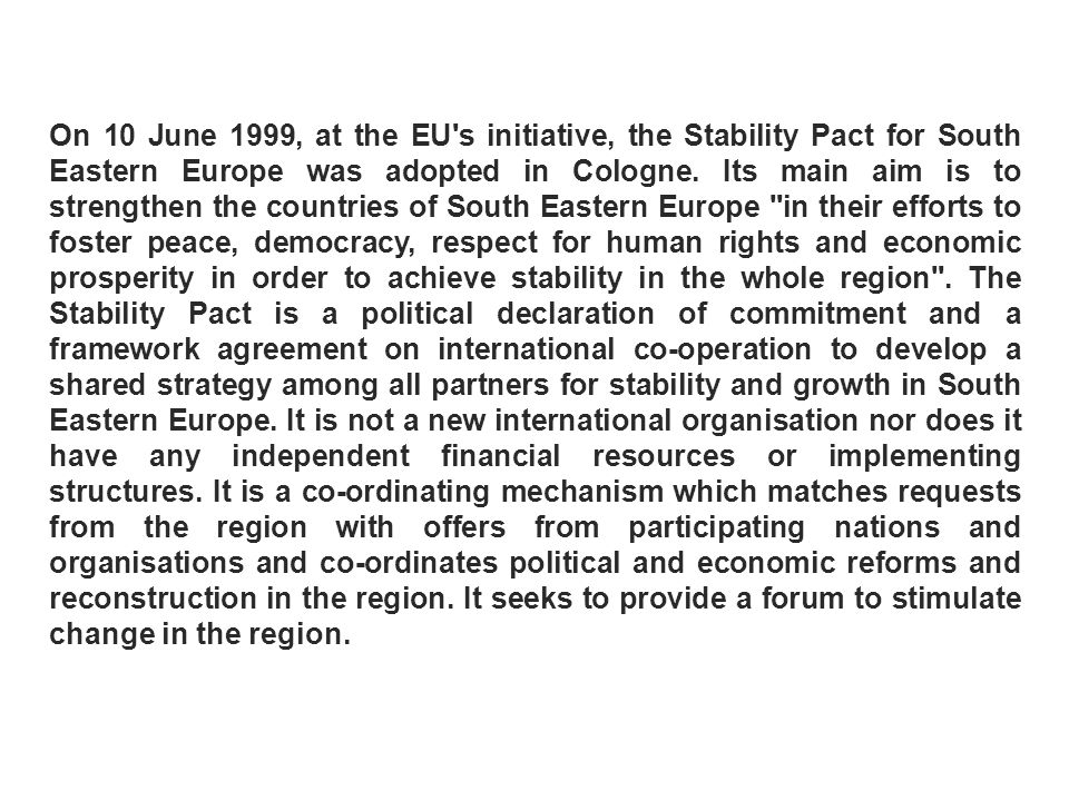 On 10 June 1999, at the EU s initiative, the Stability Pact for South Eastern Europe was adopted in Cologne.