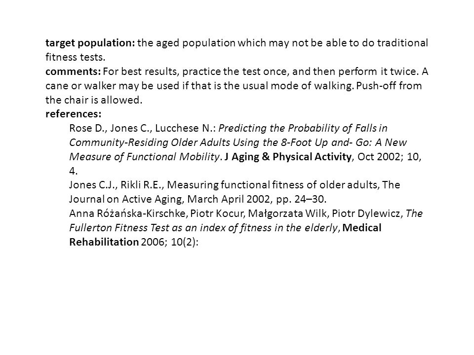 target population: the aged population which may not be able to do traditional fitness tests.