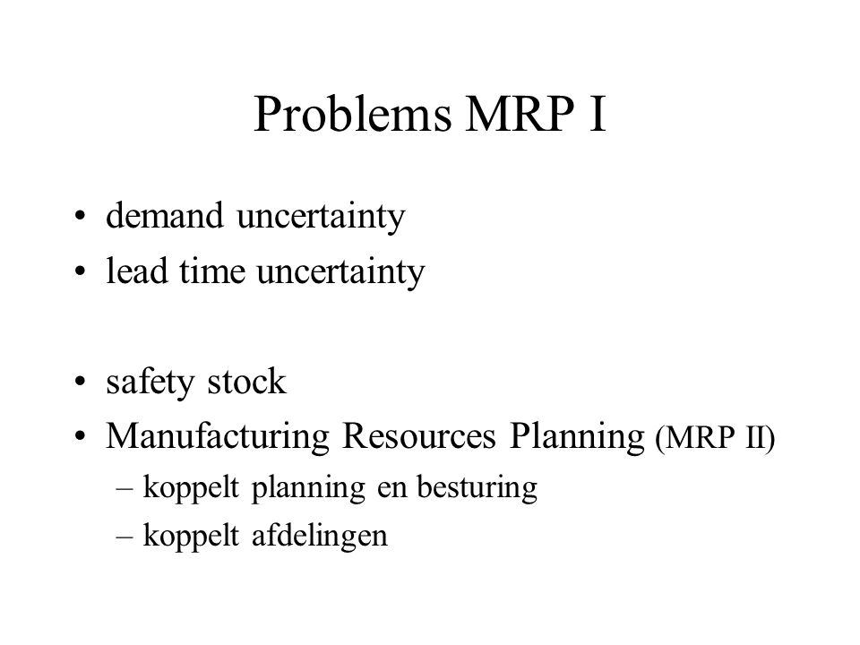 Problems MRP I demand uncertainty lead time uncertainty safety stock