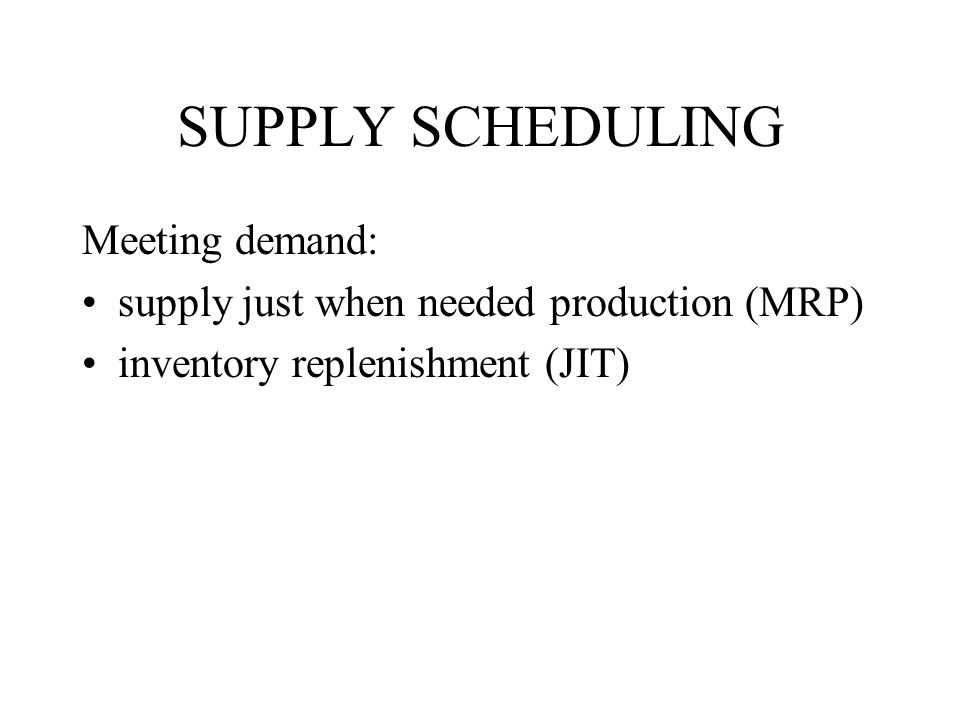 SUPPLY SCHEDULING Meeting demand: