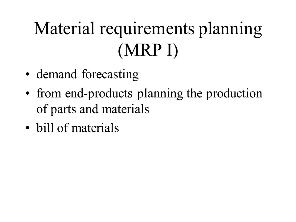 Material requirements planning (MRP I)