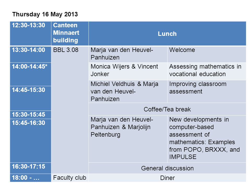 Thursday 16 May 2013 12:30-13:30. Canteen Minnaert building. Lunch. 13:30-14:00. BBL 3.08. Marja van den Heuvel-Panhuizen.