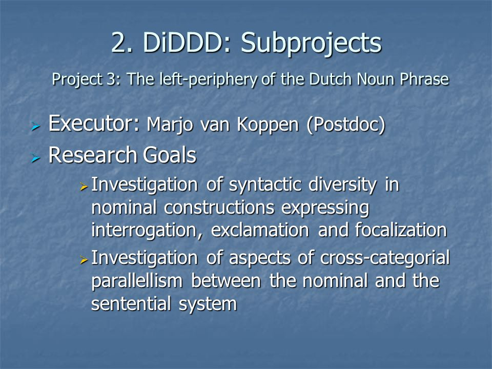 2. DiDDD: Subprojects Project 3: The left-periphery of the Dutch Noun Phrase