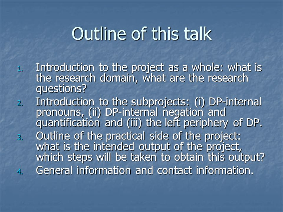 Outline of this talk Introduction to the project as a whole: what is the research domain, what are the research questions