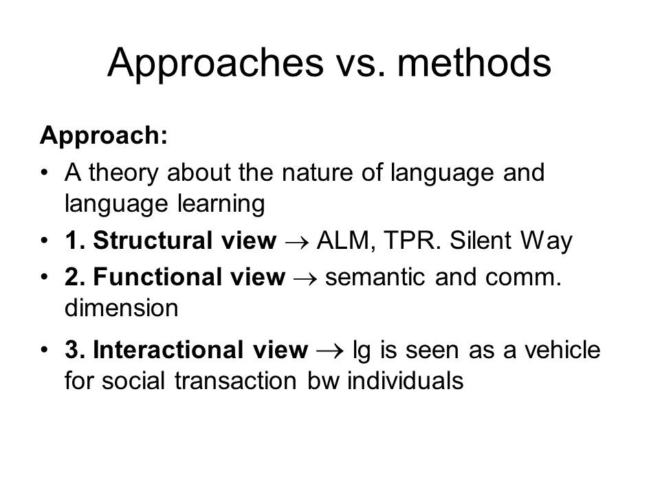 Approaches vs. methods Approach: