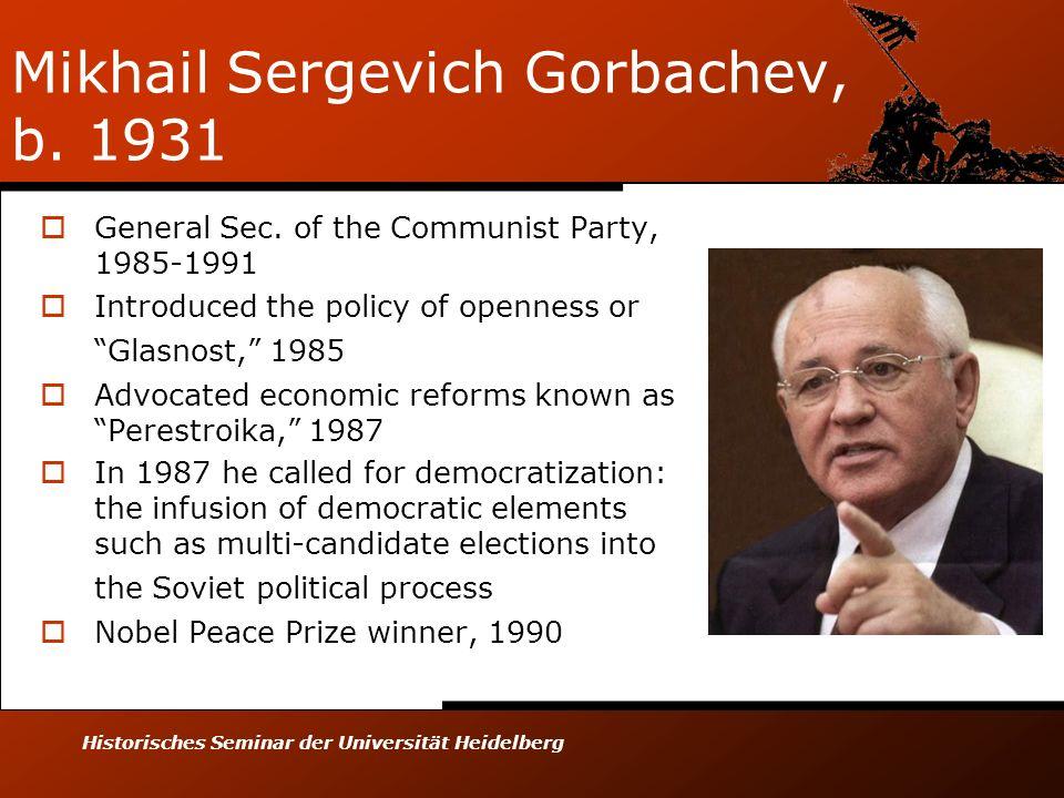 Mikhail Sergevich Gorbachev, b. 1931
