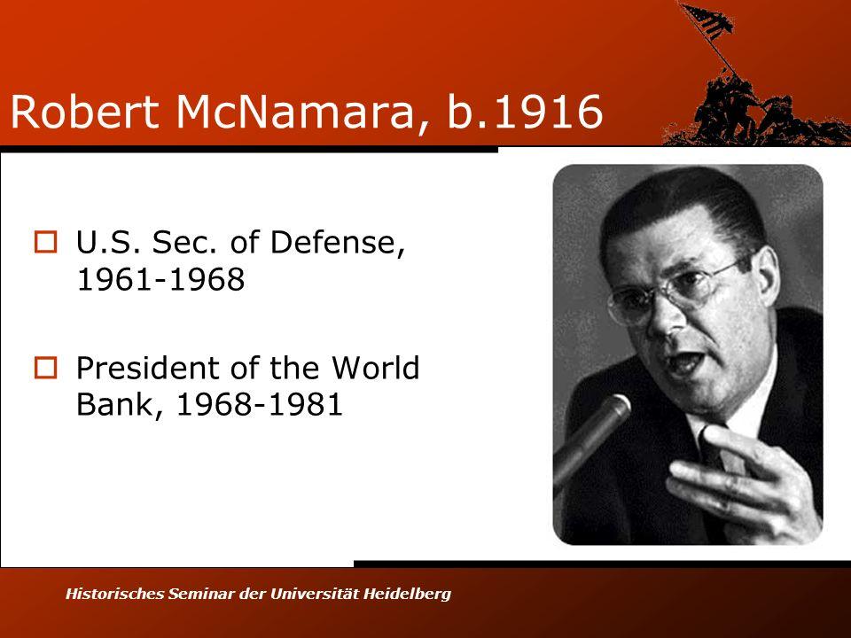 Robert McNamara, b.1916 U.S. Sec. of Defense, 1961-1968