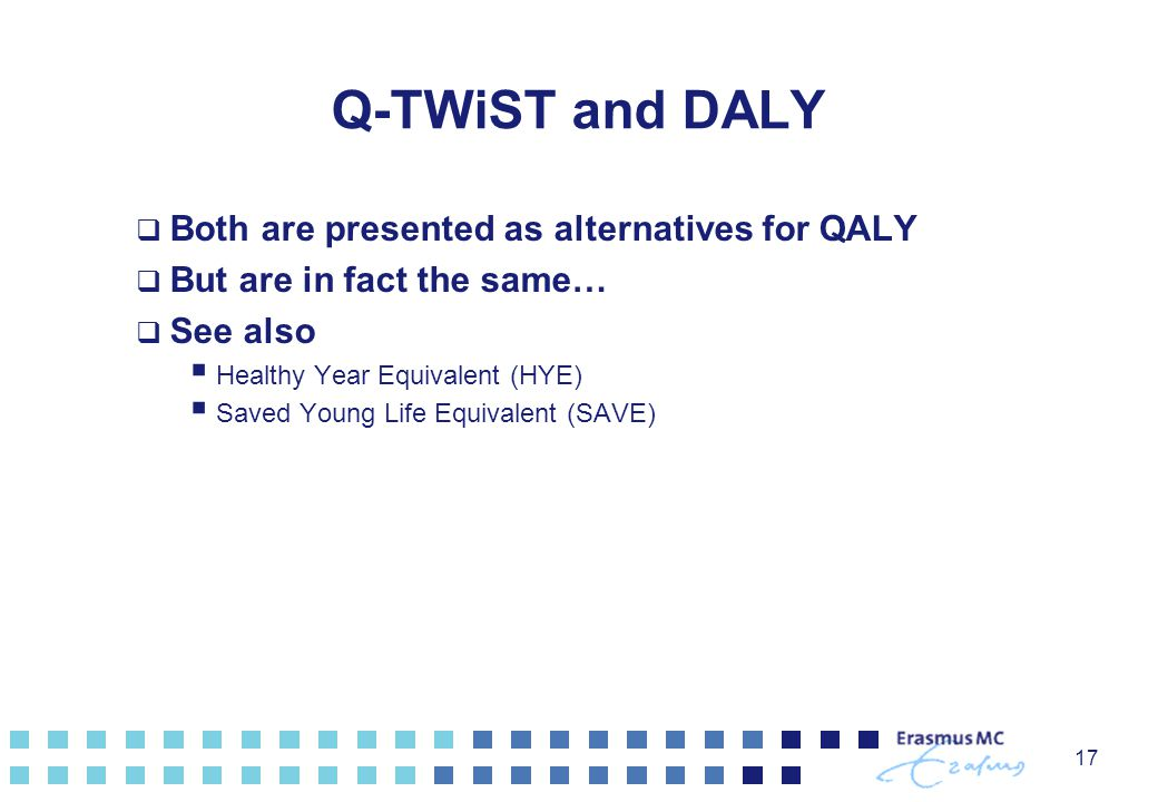 Q-TWiST and DALY Both are presented as alternatives for QALY