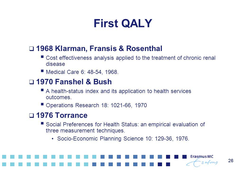 First QALY 1968 Klarman, Fransis & Rosenthal 1970 Fanshel & Bush