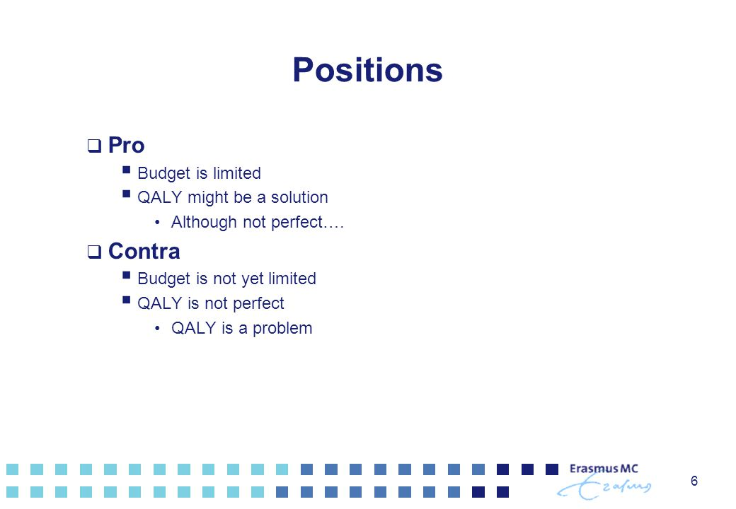 Positions Pro Contra Budget is limited QALY might be a solution