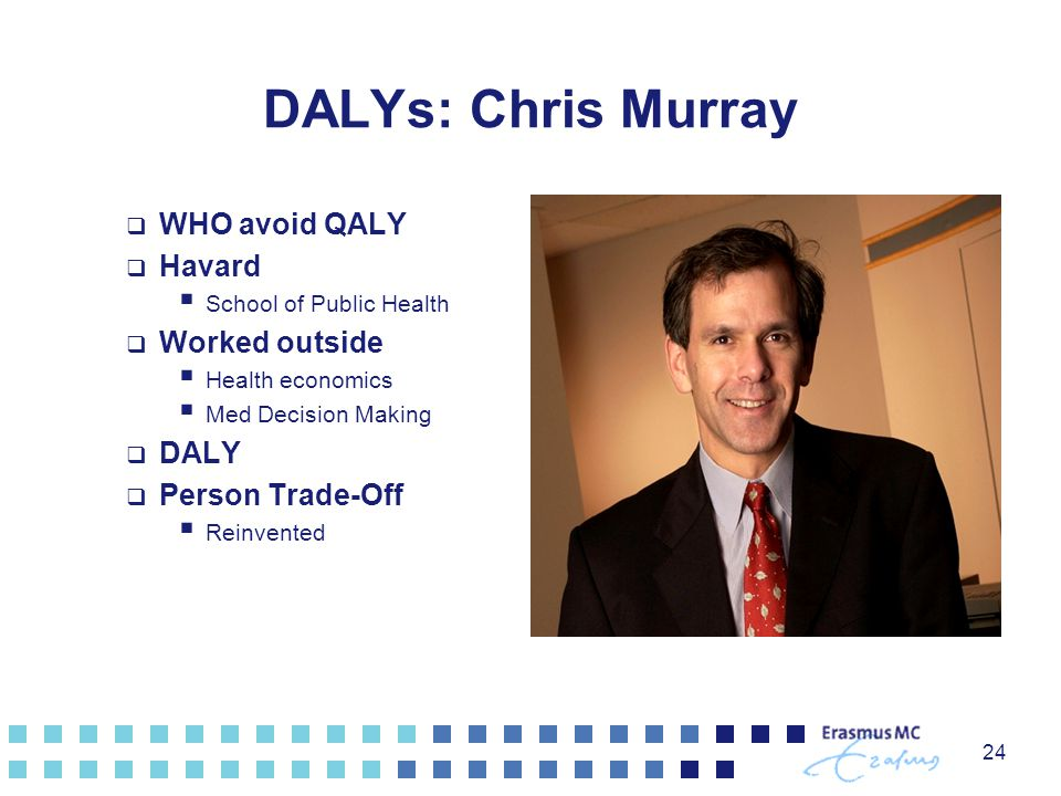 DALYs: Chris Murray WHO avoid QALY Havard Worked outside DALY