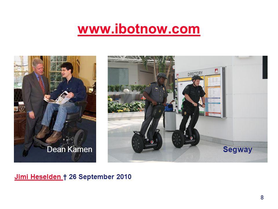 www.ibotnow.com Dean Kamen Segway Jimi Heselden † 26 September 2010 8