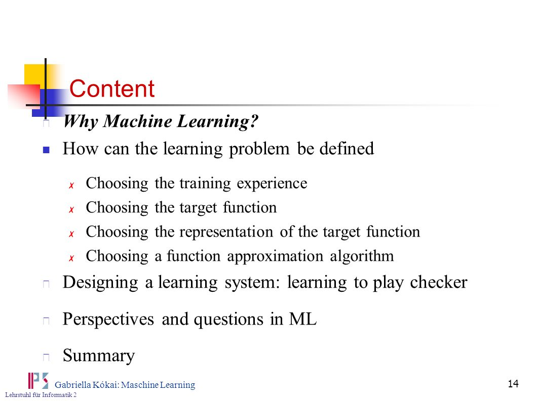 Content Why Machine Learning How can the learning problem be defined