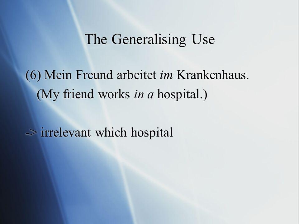 The Generalising Use (6) Mein Freund arbeitet im Krankenhaus.